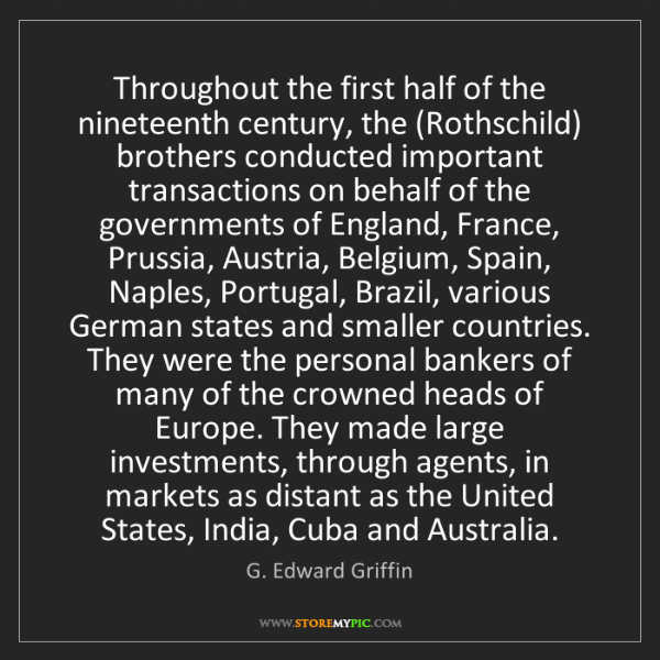 G. Edward Griffin: Throughout the first half of the nineteenth century,...