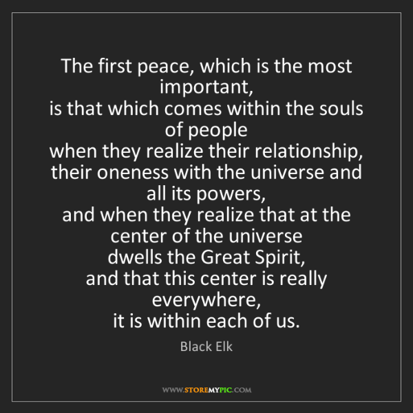 Black Elk: The first peace, which is the most important,  is that...