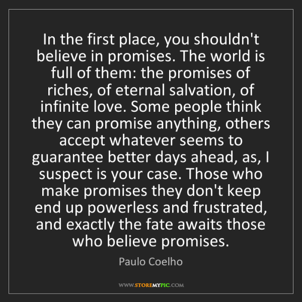 Paulo Coelho: In the first place, you shouldn't believe in promises....