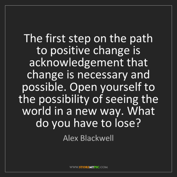 Alex Blackwell: The first step on the path to positive change is acknowledgement...