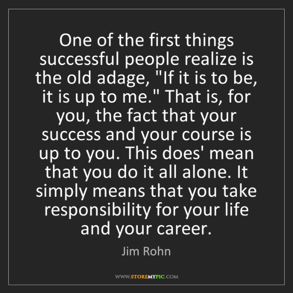 Jim Rohn: One of the first things successful people realize is...