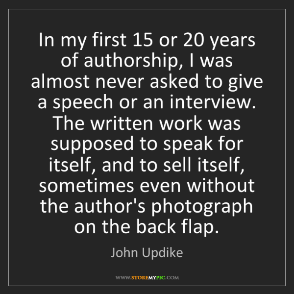John Updike: In my first 15 or 20 years of authorship, I was almost...