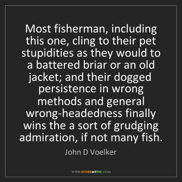 John D Voelker: Most fisherman, including this one, cling to their pet...