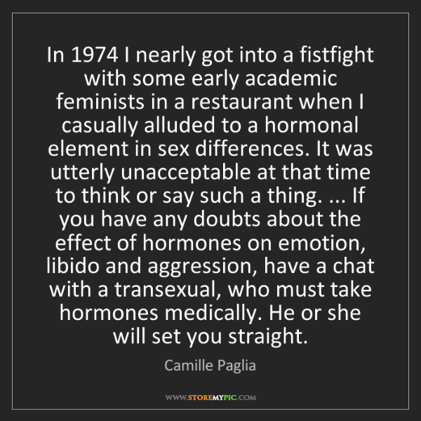 Camille Paglia: In 1974 I nearly got into a fistfight with some early...