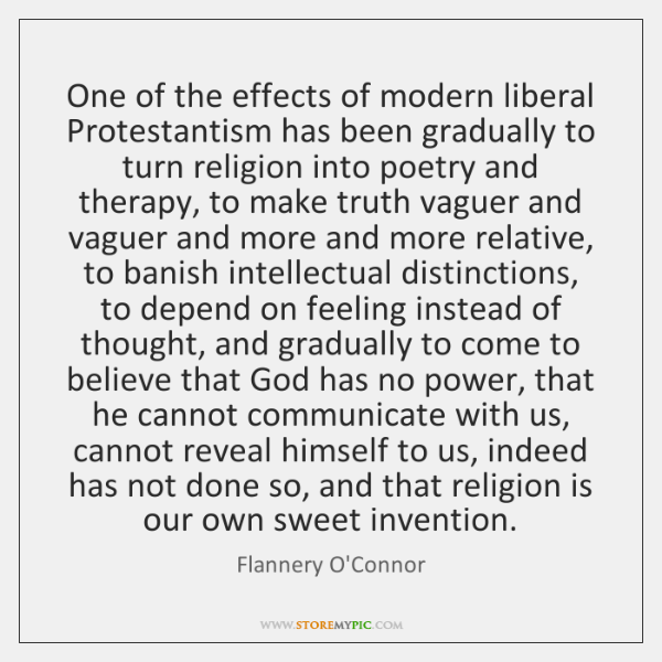 One of the effects of modern liberal Protestantism has been gradually to ...