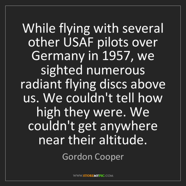 Gordon Cooper: While flying with several other USAF pilots over Germany...