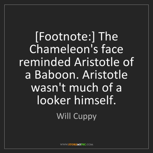 Will Cuppy: [Footnote:] The Chameleon's face reminded Aristotle of...