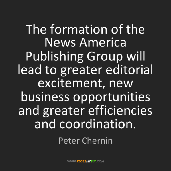 Peter Chernin: The formation of the News America Publishing Group will...