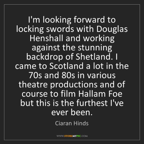 Ciaran Hinds: I'm looking forward to locking swords with Douglas Henshall...
