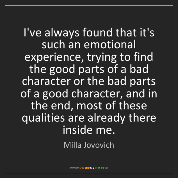 Milla Jovovich: I've always found that it's such an emotional experience,...