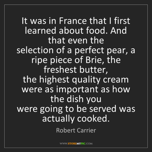 Robert Carrier: It was in France that I first learned about food. And...