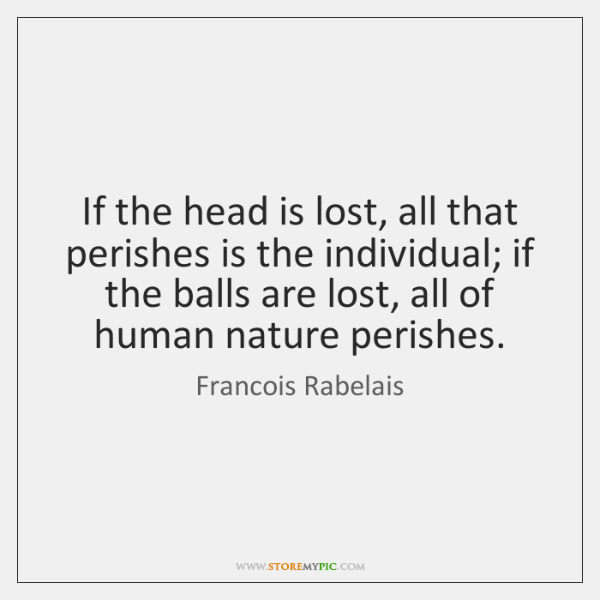 If the head is lost, all that perishes is the individual; if ...