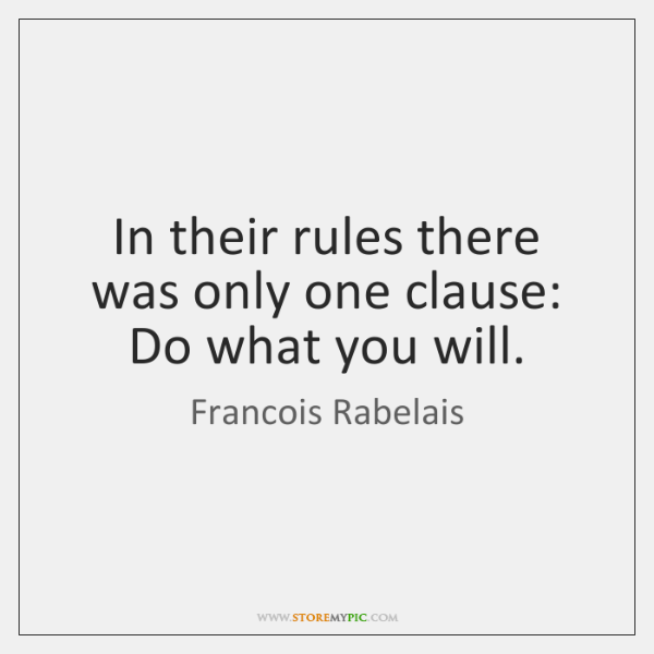 In their rules there was only one clause: Do what you will.