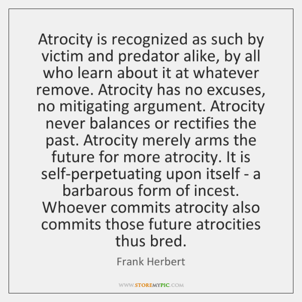 Atrocity is recognized as such by victim and predator alike, by all ...