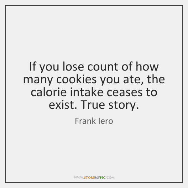 If you lose count of how many cookies you ate, the calorie ...