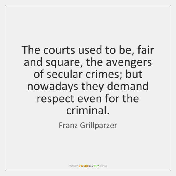 The courts used to be, fair and square, the avengers of secular ...