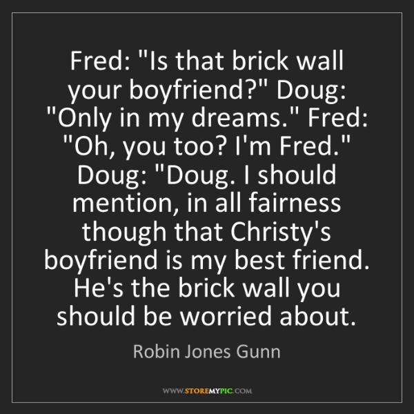 "Robin Jones Gunn: Fred: ""Is that brick wall your boyfriend?"" Doug: ""Only..."