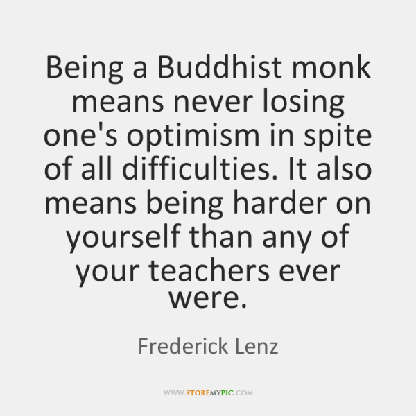 Being a Buddhist monk means never losing one's optimism in spite of ...