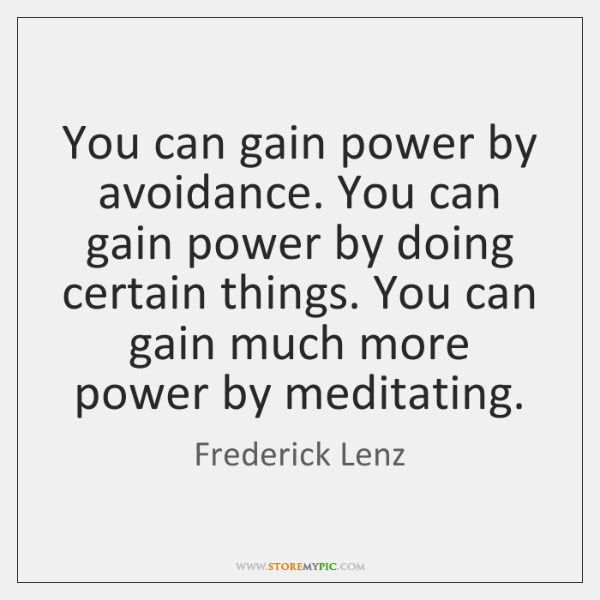 You can gain power by avoidance. You can gain power by doing ...