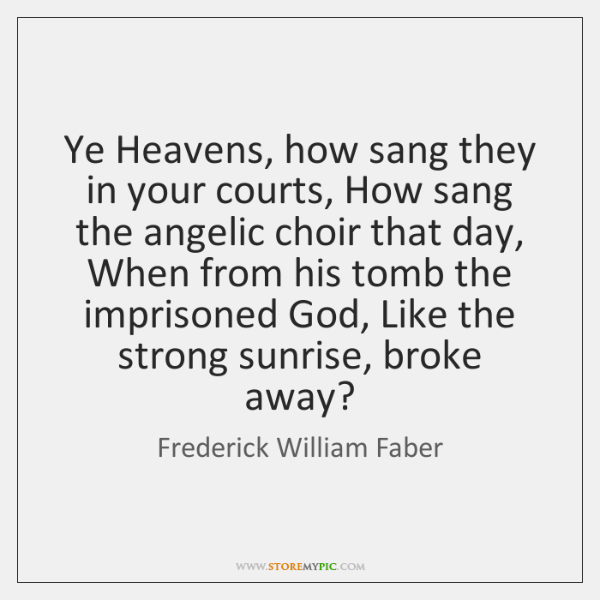 Ye Heavens, how sang they in your courts, How sang the angelic ...
