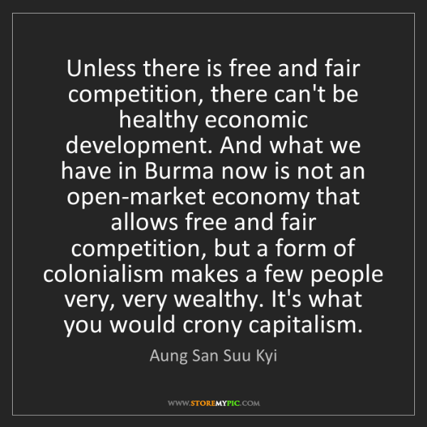 Aung San Suu Kyi: Unless there is free and fair competition, there can't...