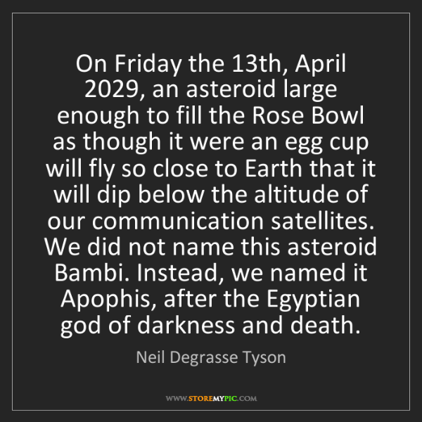 Neil Degrasse Tyson: On Friday the 13th, April 2029, an asteroid large enough...