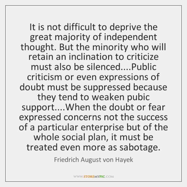 It is not difficult to deprive the great majority of independent thought. ...