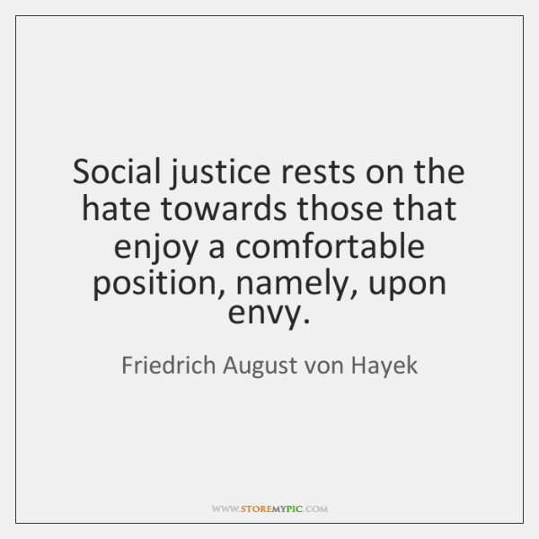 Social justice rests on the hate towards those that enjoy a comfortable ...