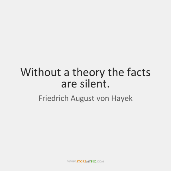 Without a theory the facts are silent.