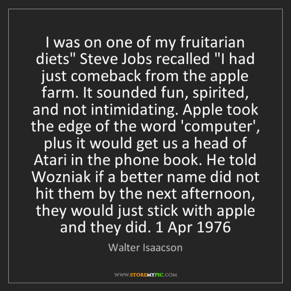 "Walter Isaacson: I was on one of my fruitarian diets"" Steve Jobs recalled..."