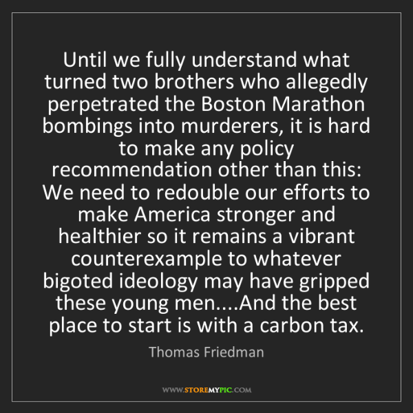 Thomas Friedman: Until we fully understand what turned two brothers who...
