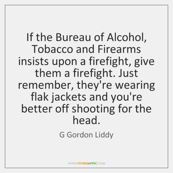 If the Bureau of Alcohol, Tobacco and Firearms insists upon a firefight, ...