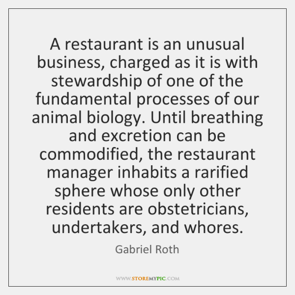 A restaurant is an unusual business, charged as it is with stewardship ...