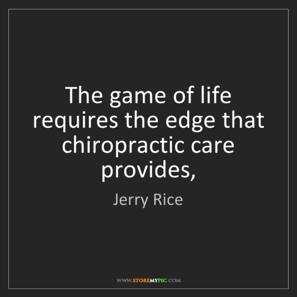 Jerry Rice: The game of life requires the edge that chiropractic...