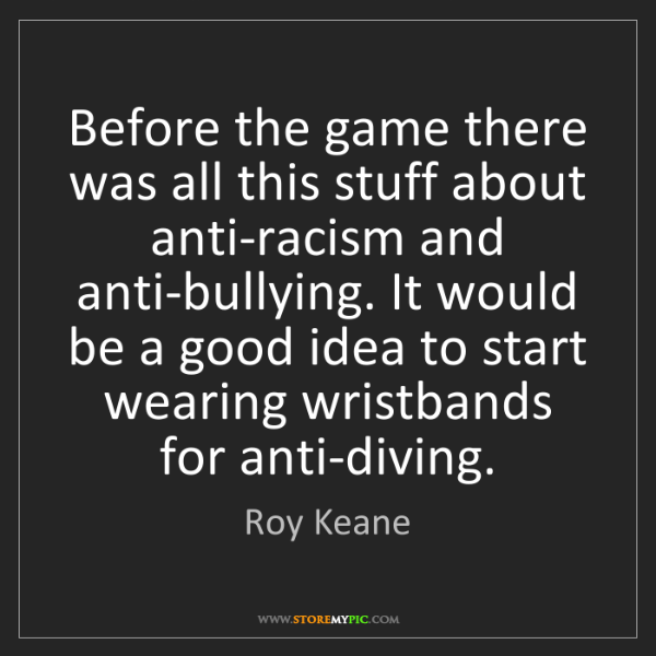Roy Keane: Before the game there was all this stuff about anti-racism...