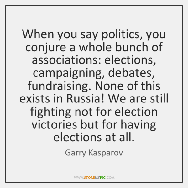 When you say politics, you conjure a whole bunch of associations: elections, ...