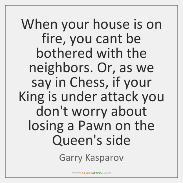 When your house is on fire, you cant be bothered with the ...