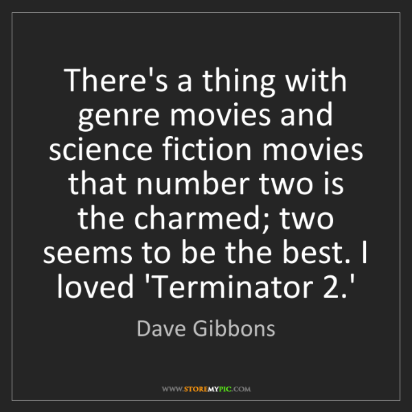 Dave Gibbons: There's a thing with genre movies and science fiction...