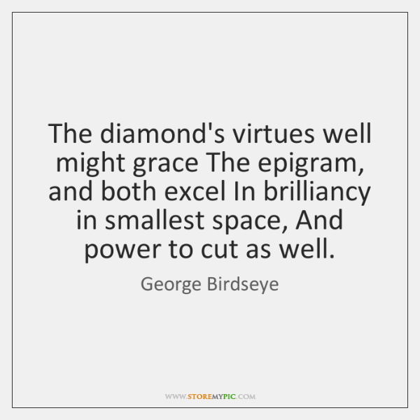 The diamond's virtues well might grace The epigram, and both excel In ...