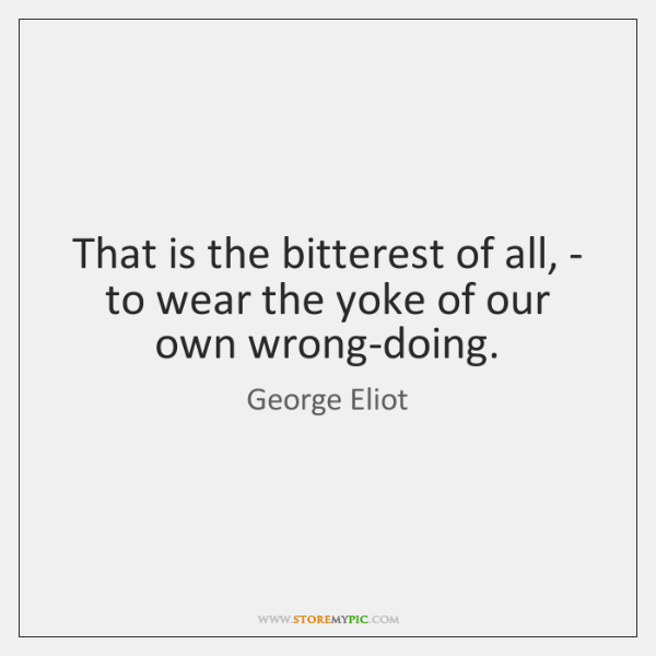 That is the bitterest of all, - to wear the yoke of ...
