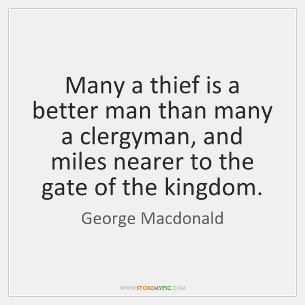Many a thief is a better man than many a clergyman, and ...