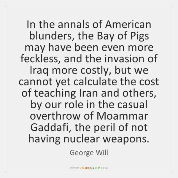 In the annals of American blunders, the Bay of Pigs may have ...
