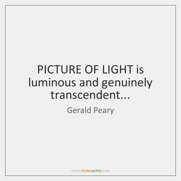 PICTURE OF LIGHT is luminous and genuinely transcendent...