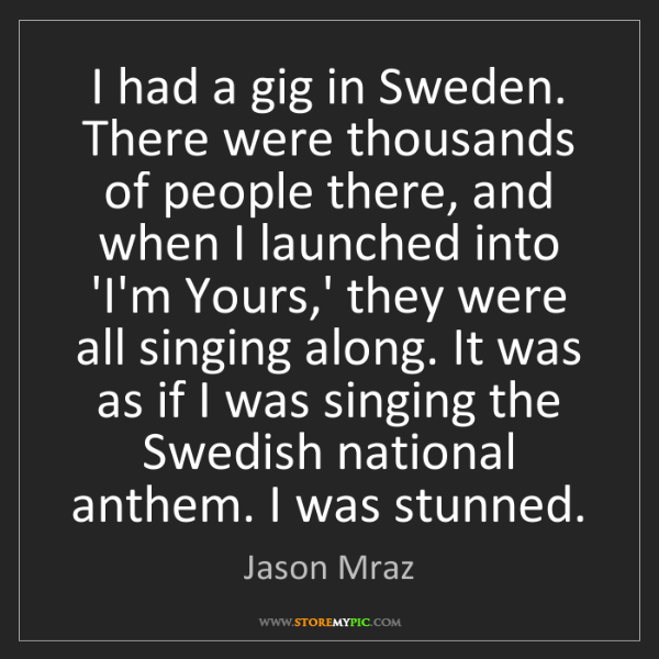 Jason Mraz: I had a gig in Sweden. There were thousands of people...