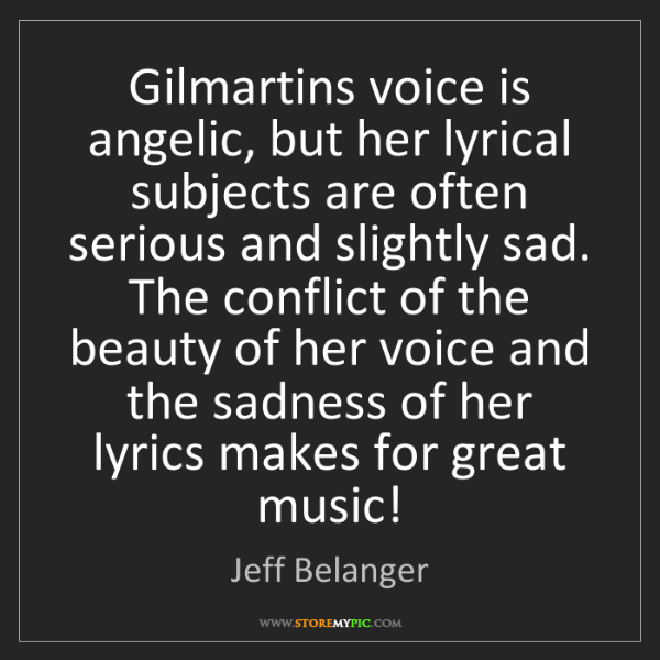 Jeff Belanger: Gilmartins voice is angelic, but her lyrical subjects...