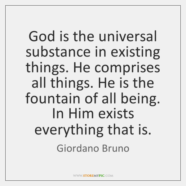 God is the universal substance in existing things. He comprises all things. ...
