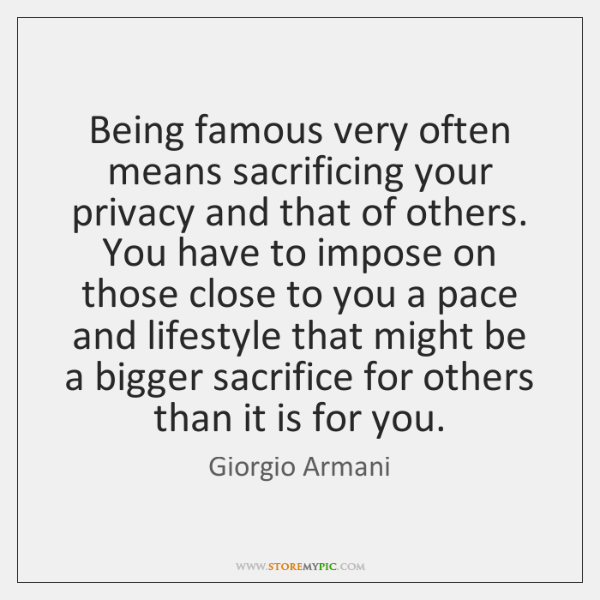 Being famous very often means sacrificing your privacy and that of others. ...