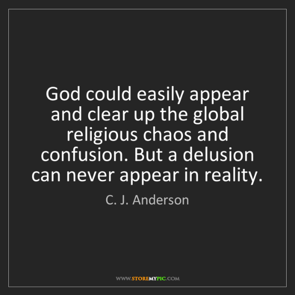 C. J. Anderson: God could easily appear and clear up the global religious...