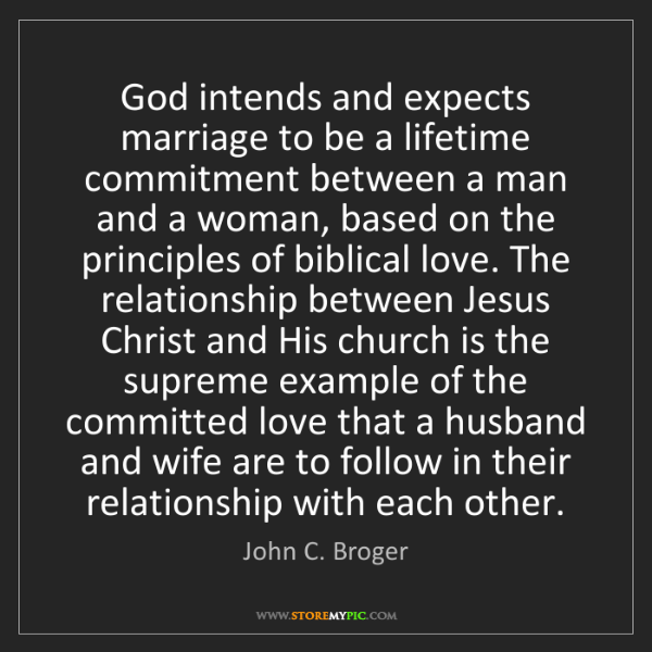 John C. Broger: God intends and expects marriage to be a lifetime commitment...