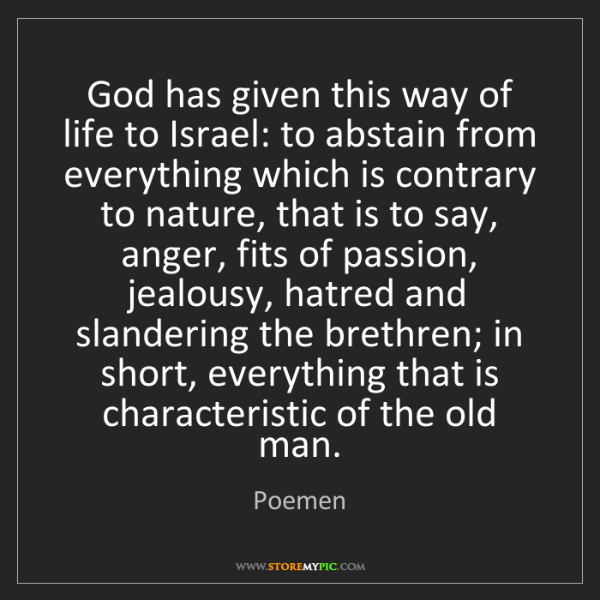 Poemen: God has given this way of life to Israel: to abstain...